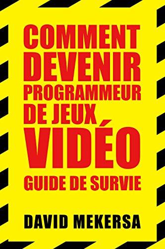 Comment devenir programmeur de jeux vidéo : Guide de survie: C'est quoi ce métier et comment l'apprendre sans aller à l'école ?