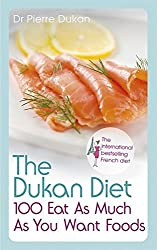 The Dukan Diet 100 Eat As Much As You Want Foods by Dr Pierre Dukan (2012-07-19)