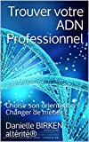 Telecharger Livres Trouver votre ADN Professionnel Choisir son orientation Changer de metier (PDF,EPUB,MOBI) gratuits en Francaise