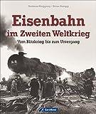 GeraMond Bildband: Eisenbahn im Zweiten Weltkrieg. Vom Blitzkrieg bis zum Untergang. Die wichtige strategische Bedeutung der Eisenbahn in der Kriegsgeschichte in spektakulären Bildern dargestellt