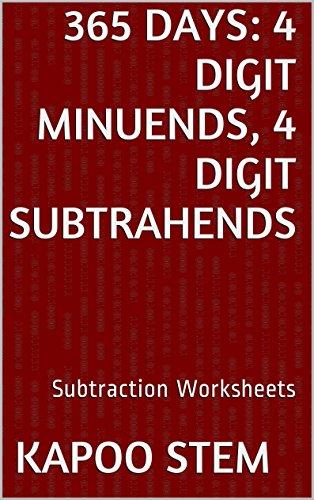 365 Subtraction Worksheets with 4-Digit Minuends, 4-Digit Subtrahends: Math Practice Workbook (365 Days Math Subtraction Series 13)