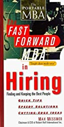 The Fast Forward MBA in Hiring: Finding and Keeping the Best People by Max Messmer (1998-02-13)