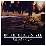 In the Blues Style (Night Out - Cool Relaxing Blues Guitar, Instrumental Music)