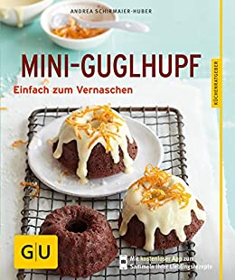 Mini-Guglhupf: Einfach zum Vernaschen (GU KüchenRatgeber) von [Schirmaier-Huber, Andrea]