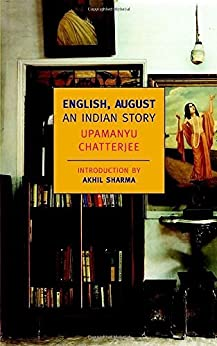 English, August: An Indian Story by [Chatterjee, Upamanyu]