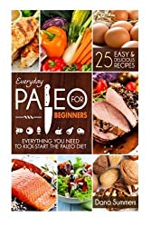 Everyday Paleo For Beginners: Everything You Need to Kick-Start The Paleo Diet by Dana Summers (2014-01-17)