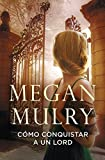 Como conquistar a un Lord/ How to conquer a Lord by Megan Mulry (2015-02-05)