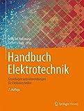 Handbuch Elektrotechnik: Grundlagen und Anwendungen für Elektrotechniker -