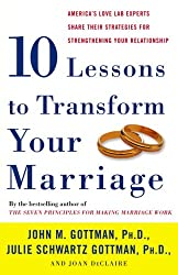 Ten Lessons to Transform Your Marriage: America's Love Lab Experts Share Their Strategies for Strengthening Your Relationship-