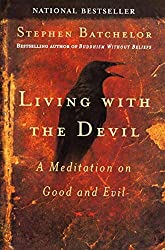 Living with the Devil: A Buddhist Meditation On Good and Evil by Stephen Batchelor (2005-08-24)