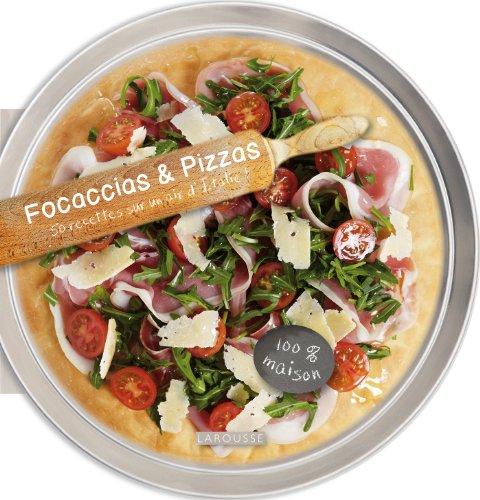Focaccias & Pizzas : 50 recettes sur un air d'Italie ! par Larousse