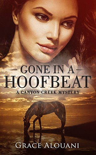Gone in a Hoofbeat: A Canyon Creek Mystery (English Edition) por Grace Alouani