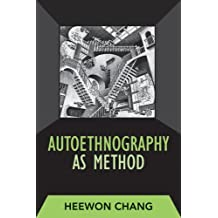 Autoethnography as Method (Developing Qualitative Inquiry)