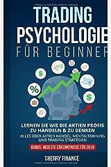 Tradingpsychologie für Beginner: Lernen Sie wie die Aktien Profis zu handeln & zu denken - Alles über Aktien Handel, Mentaltraining und Trading Strategien - Bonus: Neueste Erkenntnisse für 2019 Taschenbuch