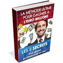 EURO MILLIONS (et LOTO) : LES 5 SECRETS POUR GAGNER: COMMENT GAGNER PLUS QUE LES AUTRES A L'EUROMILLIONS