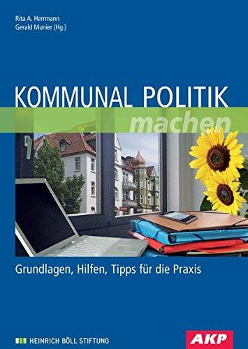 Kommunal Politik machen: Grundlagen, Hilfen, Tipps für die Praxis