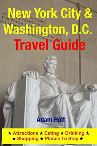 New York City & Washington, D.C. Travel Guide: Attractions, Eating, Drinking, Shopping & Places To Stay (English Edition)