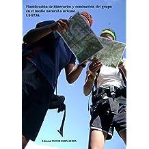 Planificación de itinerarios y conducción del grupo en el medio natural o urbano. UF0730. (Spanish Edition)