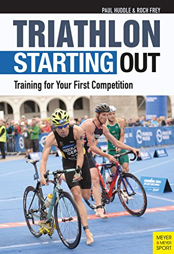 Triathlon: Starting Out: Training for Your First Competition (English Edition)