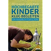 Hochbegabte Kinder klug begleiten: Ein Handbuch für Eltern