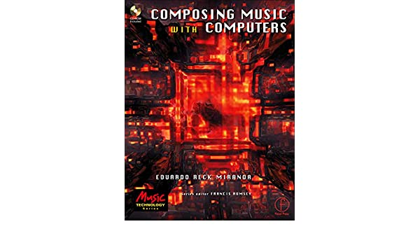 Composing Music with Computers (Music Technology)