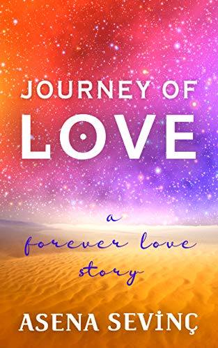 JOURNEY OF LOVE: They have been living in each other from all eternity. As they were sharing a single soul in two different bodies (English Edition)