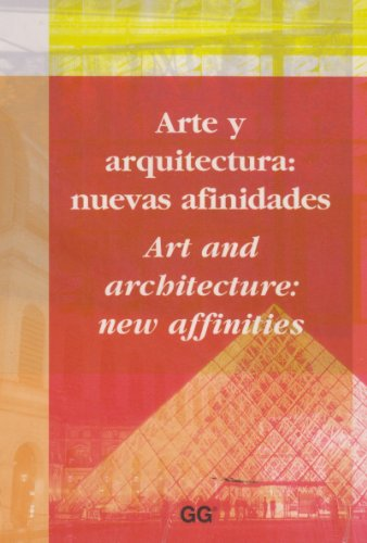 Arte y arquitectura: nuevas afinidades/art and architecture: new affinities