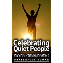 Celebrating Quiet People: Uplifting Stories for Introverts and Highly Sensitive Persons (Quiet Phoenix Book 1) (English Edition)