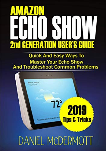 AMAZON ECHO SHOW 2nd GENERATION USER'S GUIDE: Quick And Easy