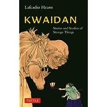 Kwaidan: Stories and Studies of Strange Things (Tuttle Classics of Japanese Literature)