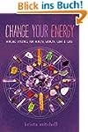 Change Your Energy, Change Your Life:...