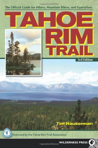 Tahoe Rim Trail: The Official Guide for Hikers, Mountain Bikers and Equestrians by Hauserman, Tim (2012) Paperback