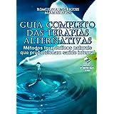 GUIA COMPLETO DAS TERAPIAS ALTERNATIVAS: Métodos terapêuticos naturais que proporcionam saúde integral (Portuguese Edition)