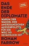 Ronan Farrow: Das Ende der Diplomatie. Warum der Wandel der amerikanischen Aussenpolitik für die Welt so gefährlich ist.