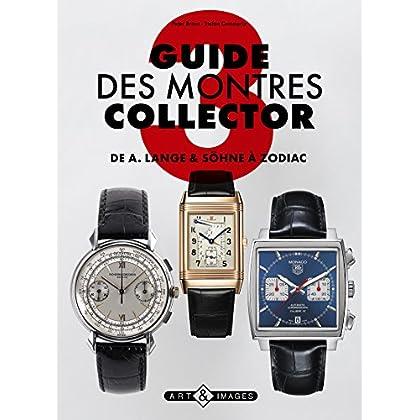 Guide des montres collector : Tome 3, De A. Lange & Söhne à Zodiac