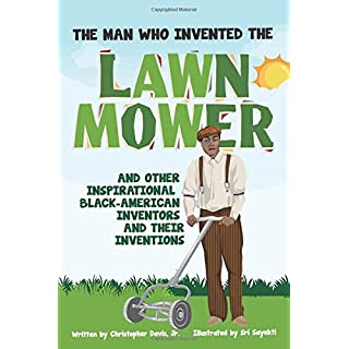 The Man Who Invented The Lawn Mower: And Other Inspirational Black-American Inventors And Their Inventions