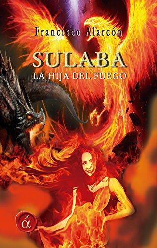 Sulaba, la hija del fuego por Francisco Alarcon