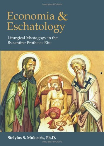 Economia and Eschatology: Liturgical Mystagogy in the Byzantine Prothesis Rite by Stelyios S. Muksuris (2013-11-01)