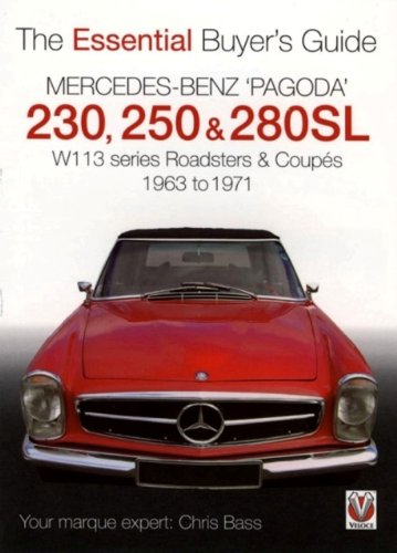 Mercedes Benz Pagoda 230SL, 250SL and 280SL Roadsters and Coupes: W113 Series Roadsters and Coupes 1963 to 1971 (Essential Buyer's Guide)
