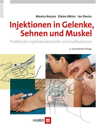 Injektionen in Gelenke, Sehnen und Muskel. Praktische Injektionstechnik und Indikationen