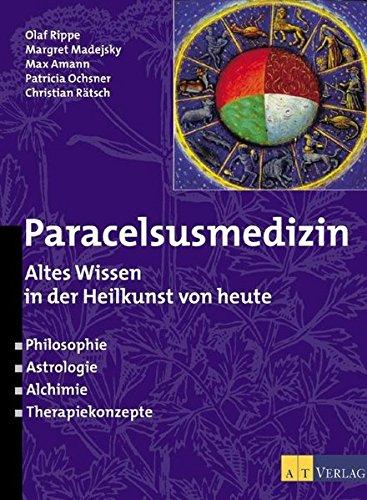 Paracelsusmedizin: Altes Wissen in der Heilkunst von heute