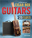 Obsession with Cigar Box Guitars, An: 100 Top Handmade Examples