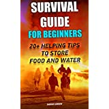 Survival Guide for Beginners: 20+ Helping Tips To Store Food And Water: (Survival Guide For Beginners, DIY Survival Guide, Survival Tactic, Prepping, Survival, ... EMP Survival Novels) (English Edition)