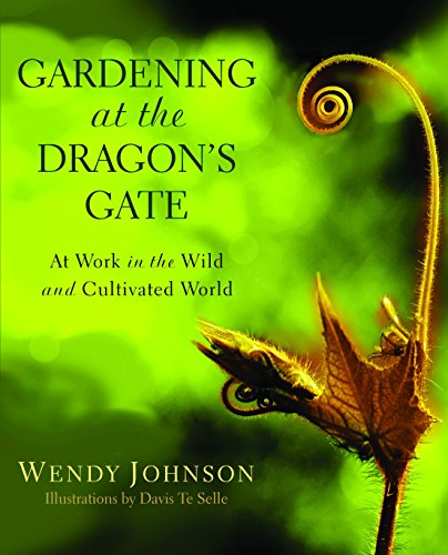 Gardening at the Dragon's Gate: At Work in the Wild and Cultivated World por Wendy Johnson