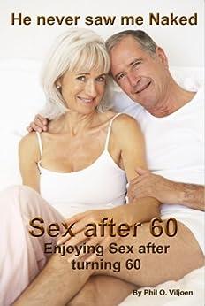 He never saw me Naked. Sex after 60: Enjoying Sex after turning 60 (English Edition) par [Viljoen, Phil O.]