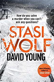 Stasi Wolf: A Gripping New Thriller for Fans of Child 44 (The Oberleutnant Karin Müller series) by [Young, David]