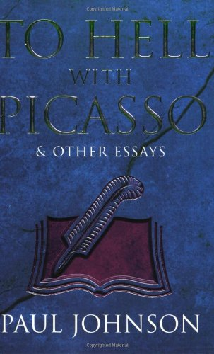 """To Hell with Picasso & Other Essays: Selected Pieces from the """"Spectator"""""""