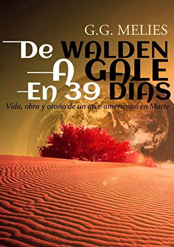 De Walden a Gale en 39 días.: Vida, obra y otoño de un arce americano en Marte. (Political Sci Fi on Mars)