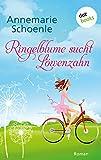 Ringelblume sucht Löwenzahn: Roman