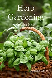 Herb Gardening:  Growing Herbs Successfully and Easily (English Edition)